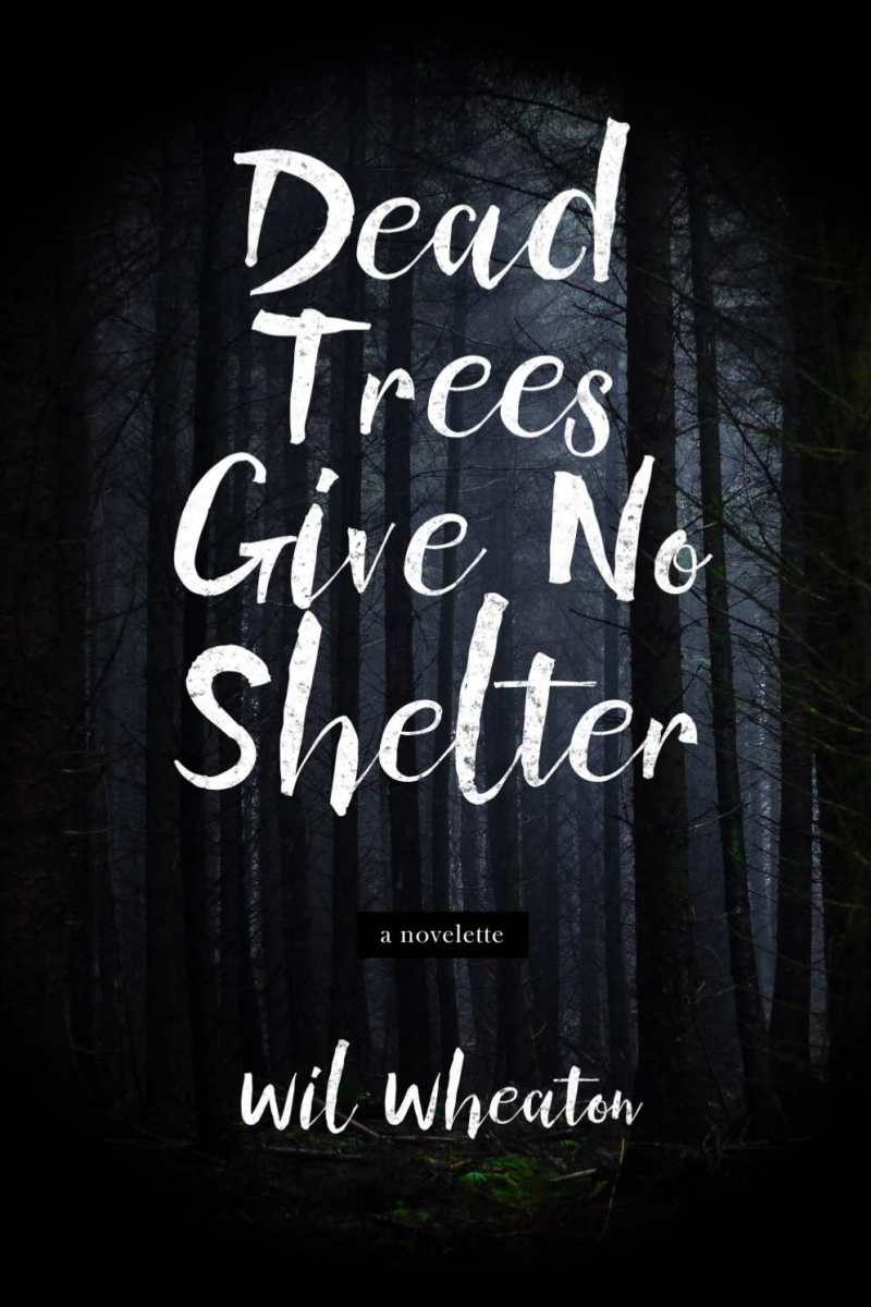 "Wil Wheaton's ""Dead Trees Give No Comfort"": terrifying tale, beautifully told"