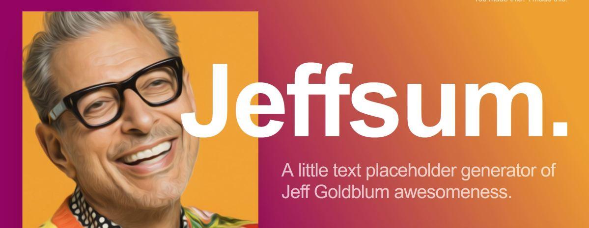 Jeffsum: placeholder text drawn from the literary corpus of Jeff Goldblum