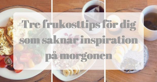Tre frukosttips för dig som saknar inspiration på morgonen, glutenfri frukost