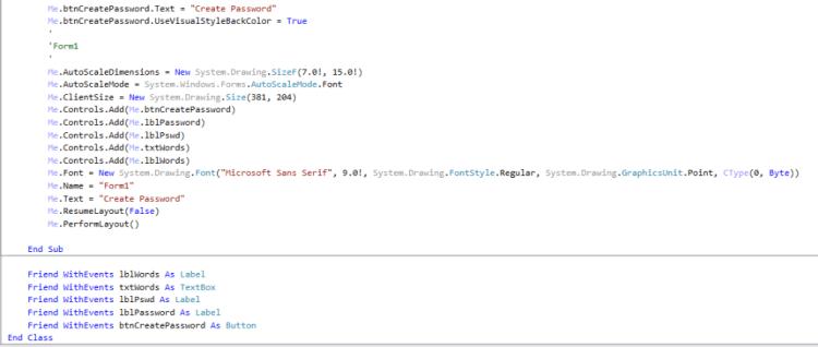 Me.btnCreatePassword. Text-Create Password Me.btnCreatePassword.UseVisualStyleBackColor-True Form1 Me.AutoScaleDimensions-