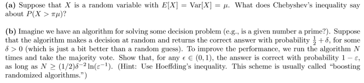 (a) Suppose that X is a random variable with E[X] = Var[X] = . What does Chebyshevs inequality say about P(X > Tu)? (b) Imag