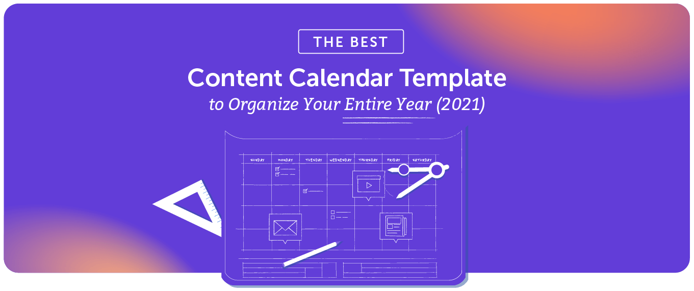 The Best Content Calendar Template to Organize Your Entire Year (2021)