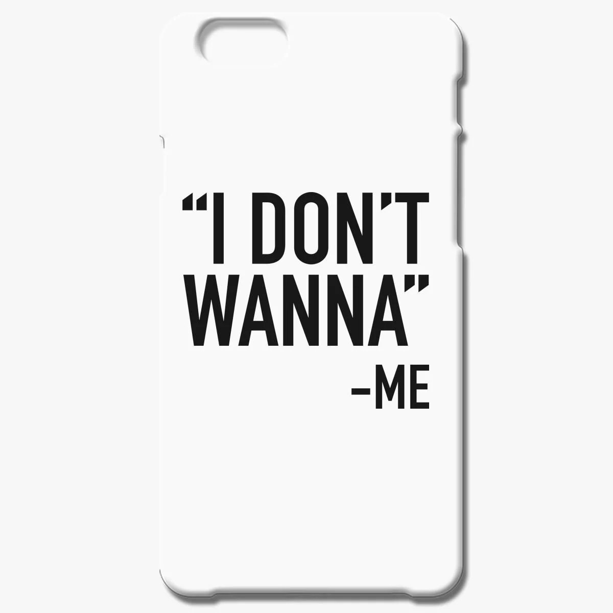 I Dont Wanna Iphone 7 Plus Case