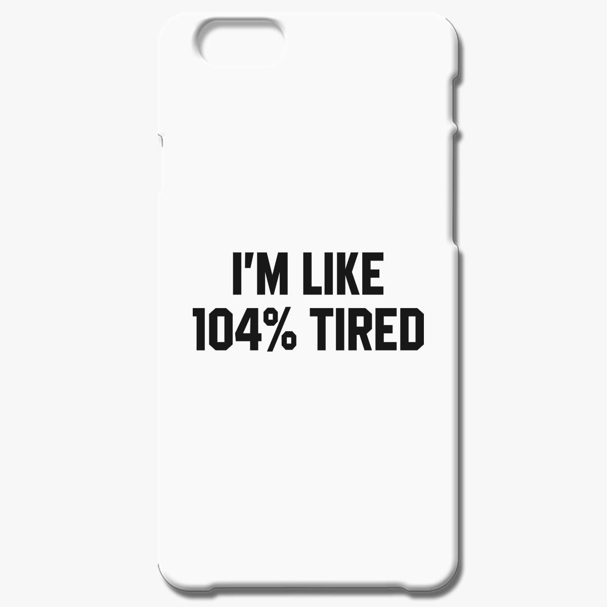I M Like 104 Tired Funny Iphone 7 Plus Case