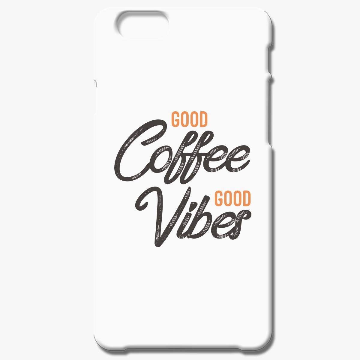 Good Coffee Good Vibes Iphone 6 6s Case