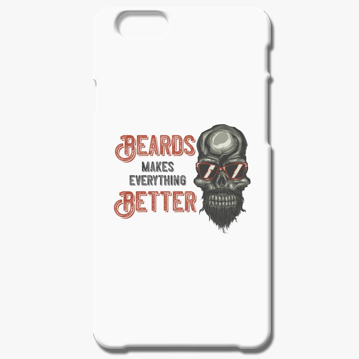 Beards Makes Everything Better T Shirt Iphone 6 6s Plus