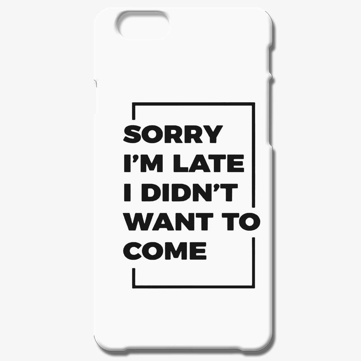 Sorry Im Late Iphone 6 6s Plus Case
