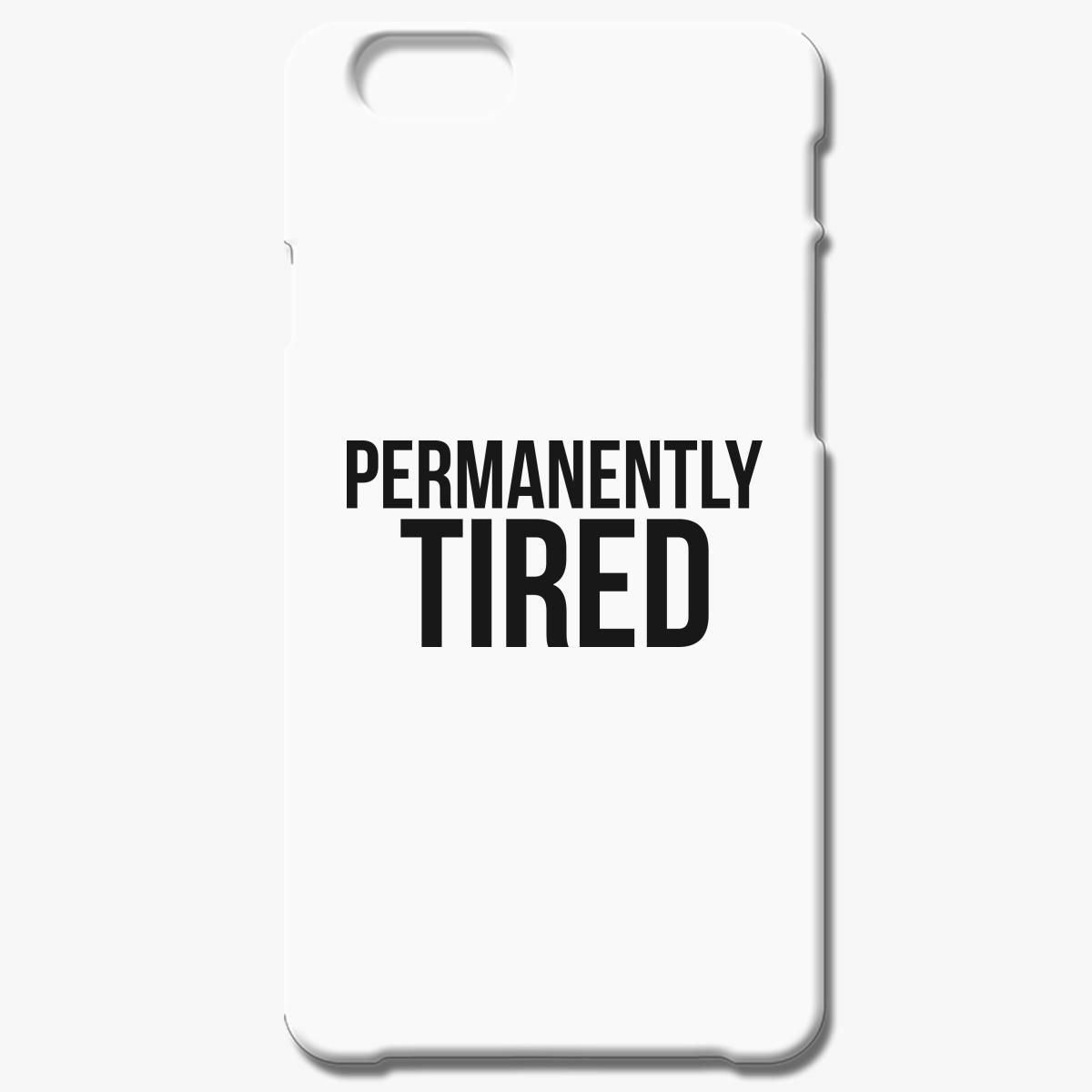 Permanently Tired Iphone 7 Plus Case