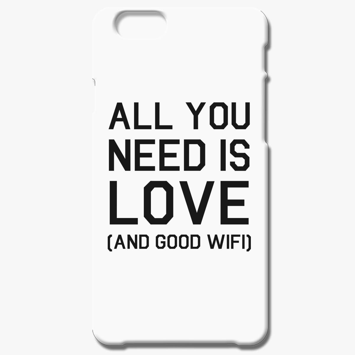 All You Need Is Love And Good Wifi Iphone 6 6s Plus Case