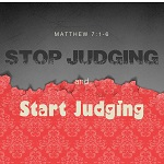 Stop Judging and Start Judging (Matthew 7:1-6)