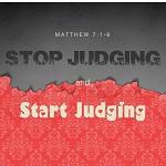 Stop Judging and Start Judging (Matthew 7:1-6)