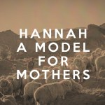 Hannah: A Model for Mothers (1 Samuel)