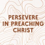 Persevere in Preaching Christ (Acts 17)