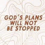 God's Plans Will Not Be Stopped (Acts 28:1-16 )