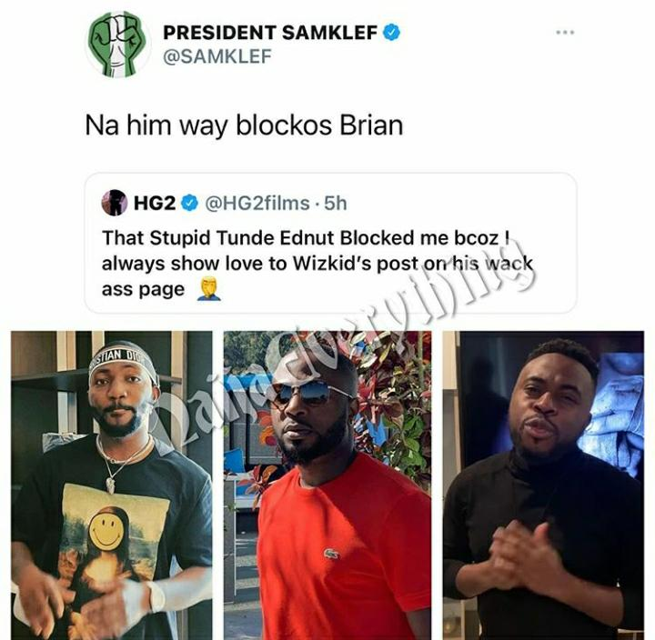 Samklef And Hg2 Slam Tunde Ednut For Blocking Them For Showing Love To Wizkid Tunde felt threatened and decided to block him and the triple mg boss. samklef and hg2 slam tunde ednut for