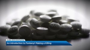Making a killing:  Global News investigation into fentanyl trade