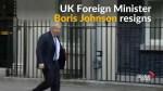 Boris Johnson resigns as U.K. foreign secretary amid Brexit dispute