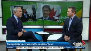 Trump's Jerusalem declaration and Trudeau's failed trade deal with China make this week's Touchdown and Fumbles