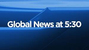 Global News at 5:30: Nov 10 Top Stories