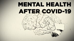 The mental health impact of the COVID-19 pandemic