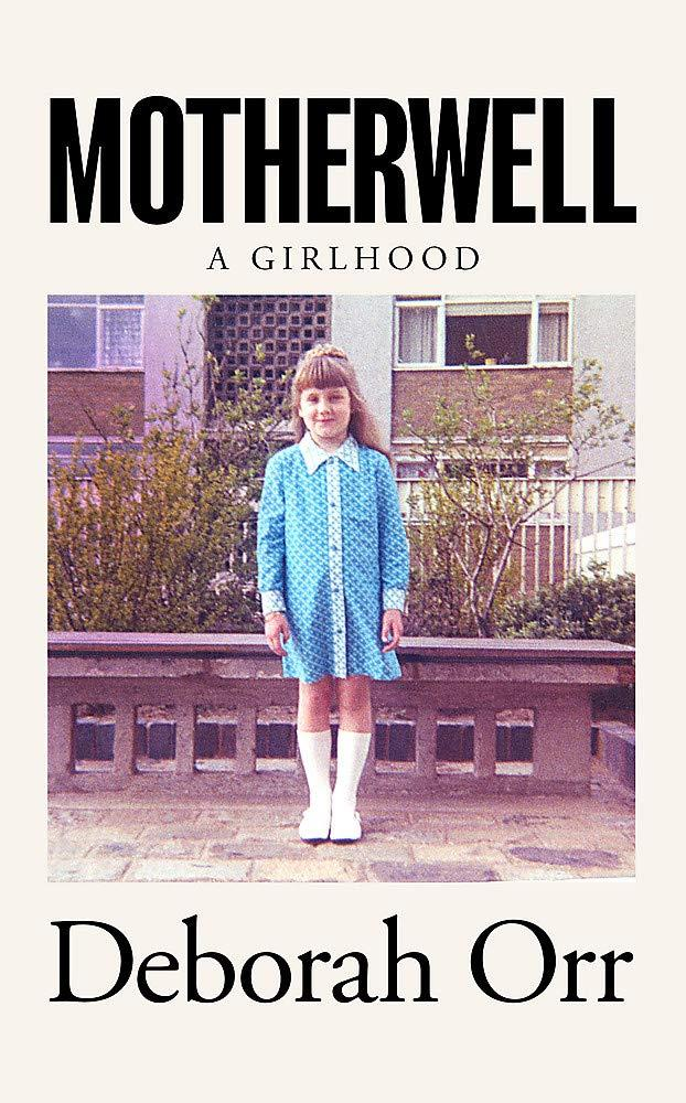 Motherwell: A Girlhood Hardcover – 23 Jan 2020 by Deborah Orr (Author) Hardback