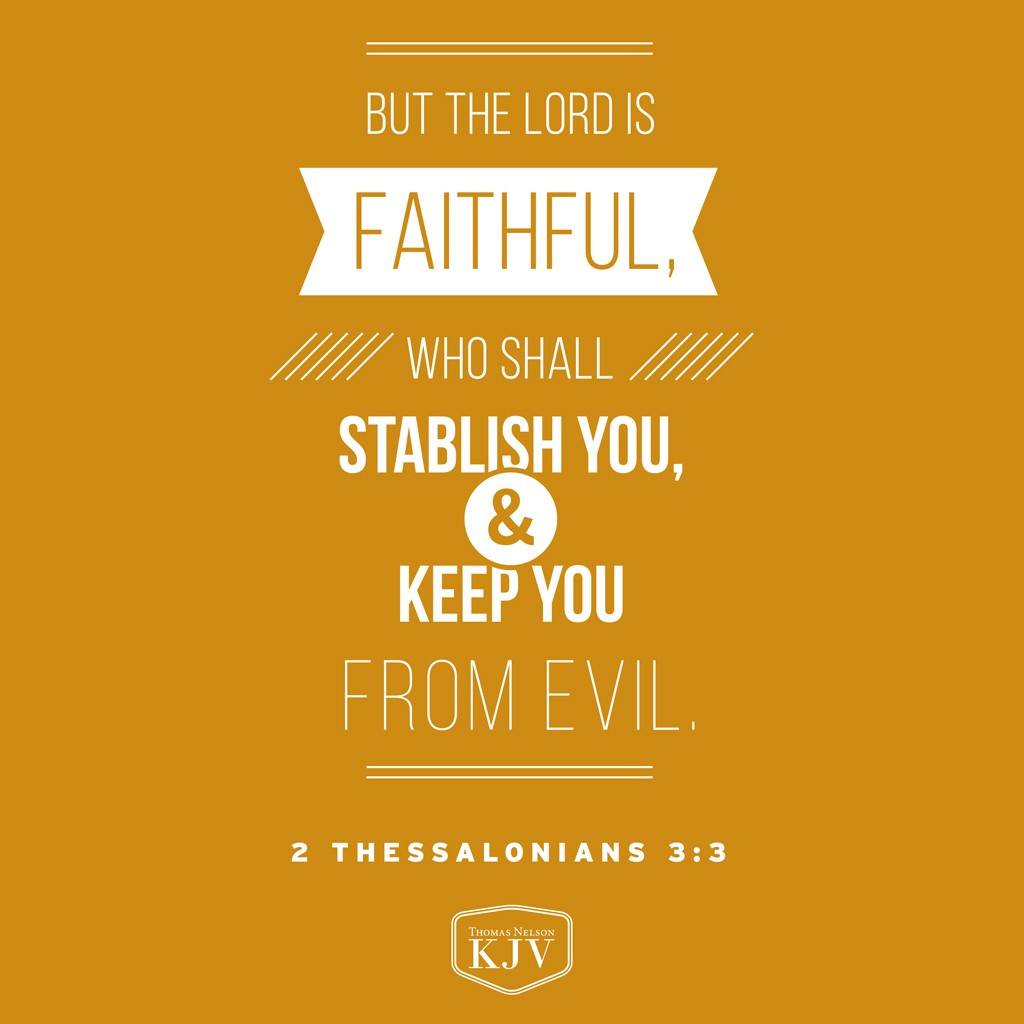 3 But the Lord is faithful, who shall stablish you, and keep you from evil. 2 Thessalonians 3:3