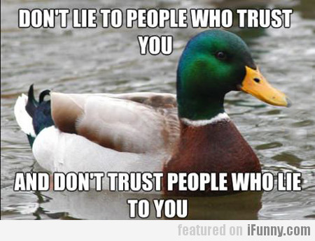 Don't Lie To People Who Trust You...