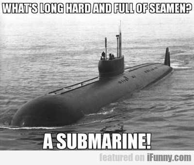 What's Long And Hard And Full Of Seamen?