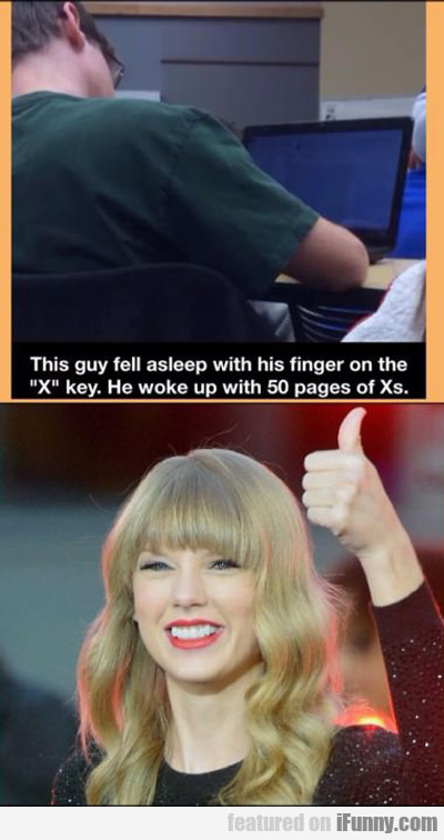 """This Guy Fell Asleep With Is Finger On The """"x""""..."""