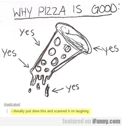 Why Pizza Is Good - Yes Yes Yes