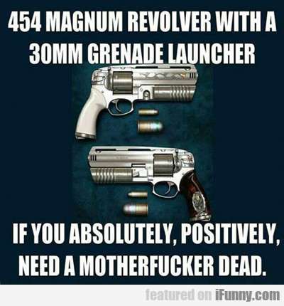 454 Magnum Revolver With A 30mm Grenade...