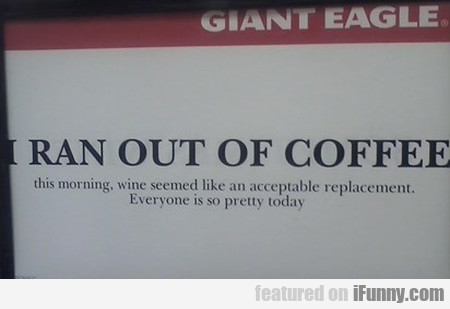 I Run Out Of Coffee This Morning, Wine