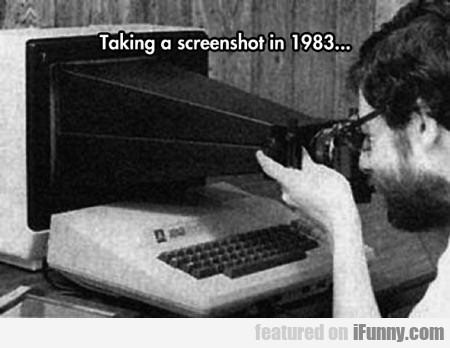 Taking A Screenshot In 1983...