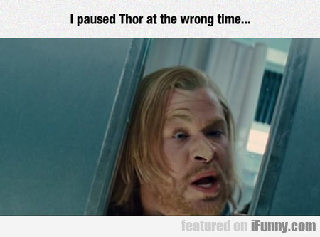 I Paused Thor At The Wrong Time...