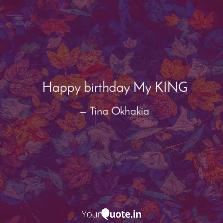 Happy Birthday My King Quotes Writings By Tina Okhakia Yourquote