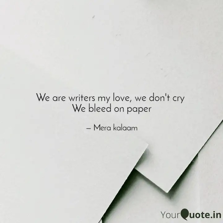 Image result for we are writers my love. we don't cry we bleed on paper