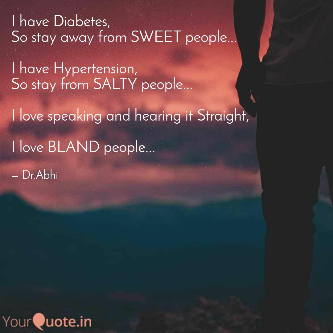 I Have Diabetes So Stay Quotes Writings By Abhishek Das Yourquote