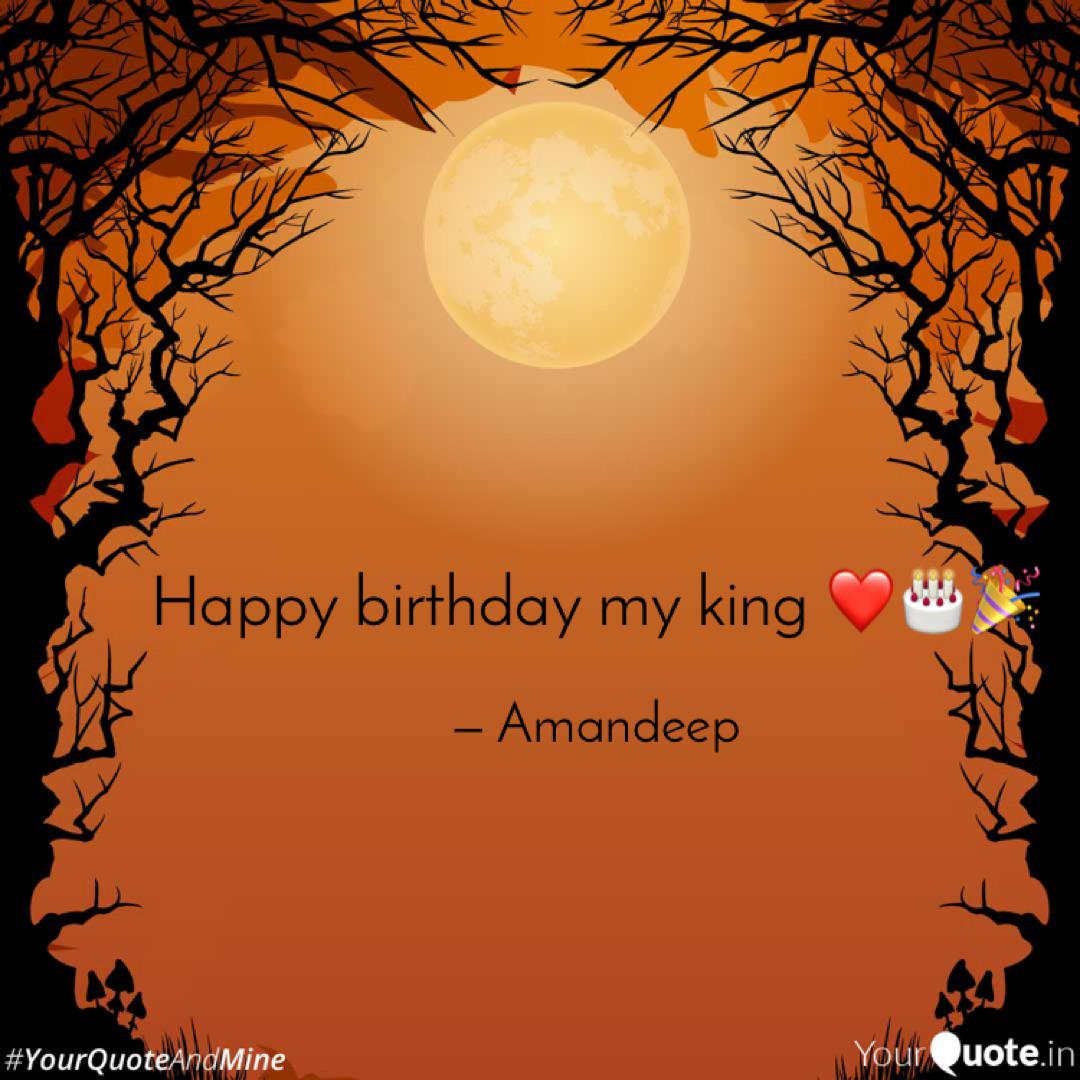 Happy Birthday My King Quotes Writings By Amandeep Kaur Yourquote