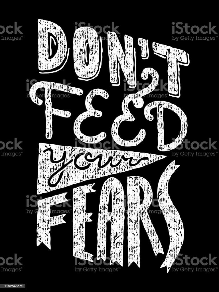 https www istockphoto com fr vectoriel ne pas nourrir vos craintes lettrage vintage noir et blanc gm1152548669 312725558