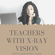 Website at https://www.hotlunchtray.com/teachers-with-x-ray-vision/