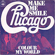"61. ""Make Me Smile""/""Colour My World"" - Chicago (1970; 'Chicago II')"