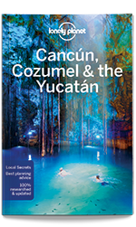 Cancun, Cozumel & the Yucatan travel guide, 7th Edition Sep 2016 by Lonely Planet