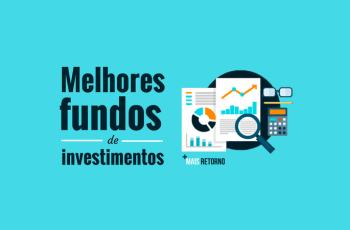 7 indicadores infalíveis para identificar os melhores fundos de investimentos