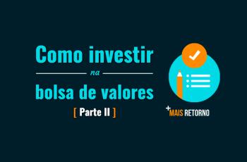 Como Investir na Bolsa de Valores: Guia Prático Introdutório – Parte 2
