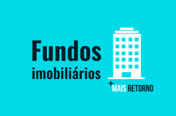 O que são Fundos Imobiliários (FII) – Vale ou não a pena investir?