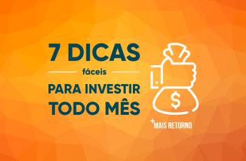 7 dicas fáceis para investir dinheiro TODO MÊS