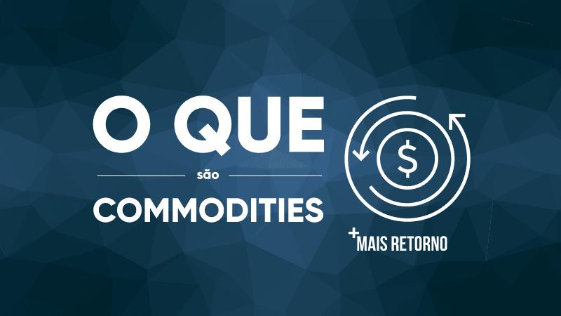 O que são Commodities