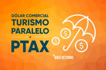Dólar Comercial, Turismo, Paralelo e Ptax- Qual a diferença?