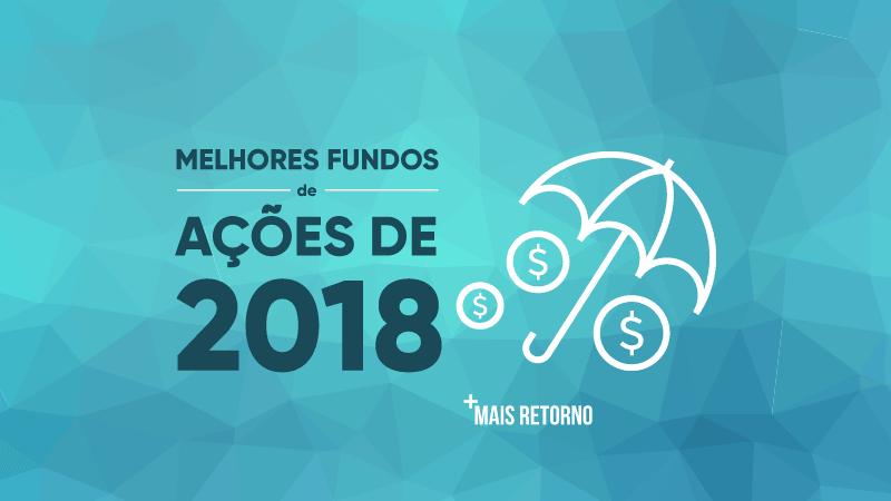 Melhores Fundos de Ações de 2018
