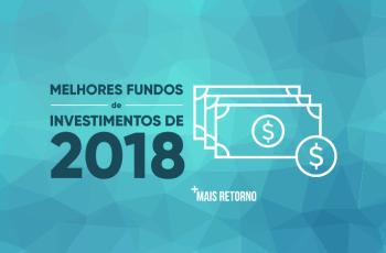 Melhores Fundos de investimentos em 2018